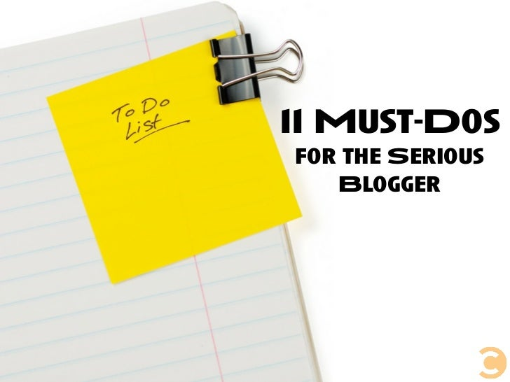 11 Must Dos For The Serious Blogger