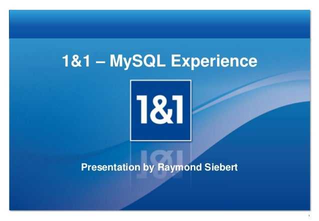 1&1 – MySQL Experience  Presentation by Raymond Siebert                                    1
