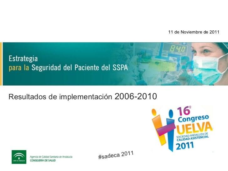 Resultados de implementación  2006-2010 11 de Noviembre de 2011 #sadeca 2011