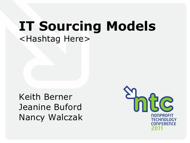 IT Sourcing Models <Hashtag Here> Keith Berner Jeanine Buford Nancy Walczak