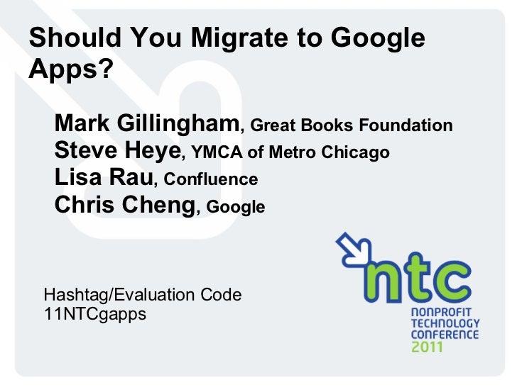 Should You Migrate to Google Apps? Mark Gillingham , Great Books Foundation Steve Heye , YMCA of Metro Chicago Lisa Rau , ...