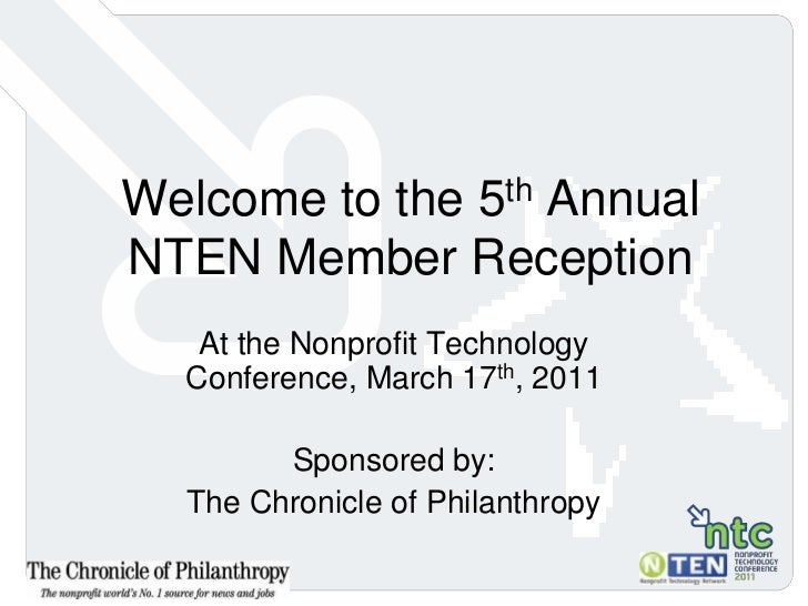 Welcome to the 5th Annual NTEN Member Reception<br />At the Nonprofit Technology Conference, March 17th, 2011<br />Sponsor...