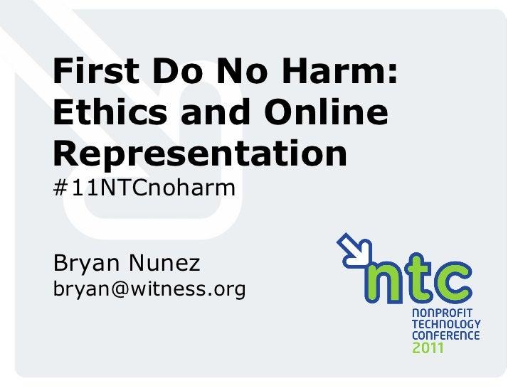 First Do No Harm: Ethics and Online Representation #11NTCnoharm Bryan Nunez [email_address]