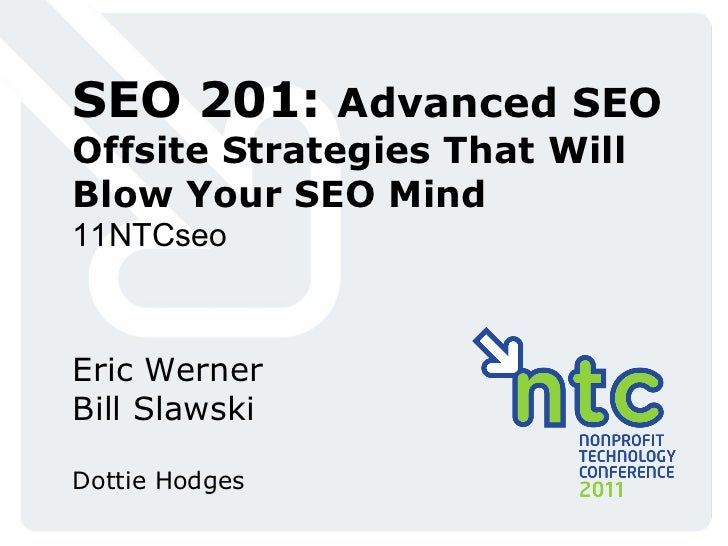 SEO 201:  Advanced SEO Offsite Strategies That Will Blow Your SEO Mind 11NTCseo Eric Werner Bill Slawski Dottie Hodges
