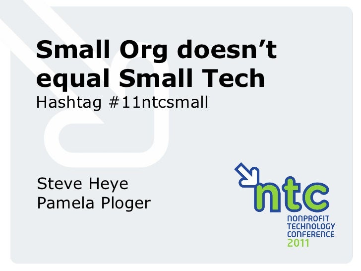 Small Org doesn't equal Small Tech Hashtag #11ntcsmall Steve Heye Pamela Ploger
