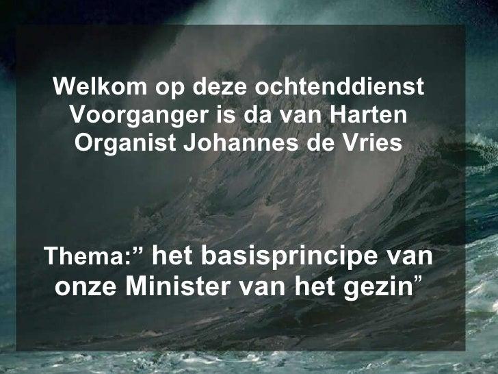 """Welkom op deze ochtenddienst Voorganger is da van Harten Organist Johannes de Vries Thema:""""  het basisprincipe van onze Mi..."""