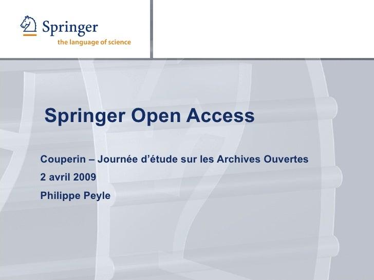 Springer Open Access Couperin – Journée d'étude sur les Archives Ouvertes 2 avril 2009 Philippe Peyle