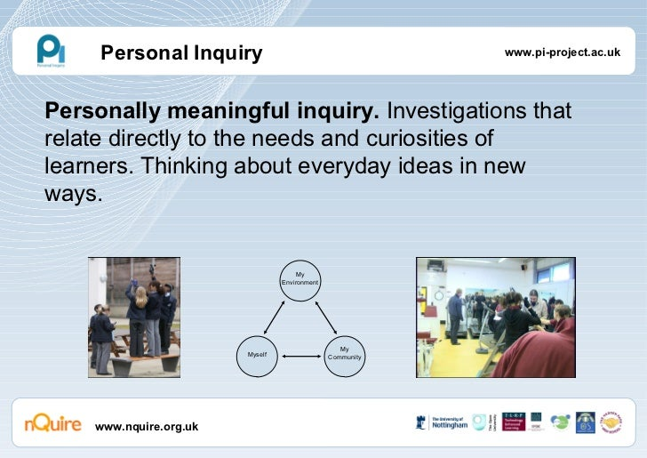 www.nquire.org.uk Personally meaningful inquiry.  Investigations that relate directly to the needs and curiosities of lear...
