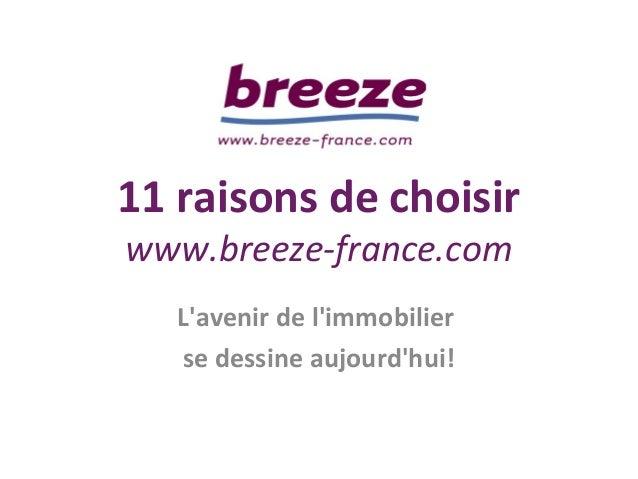 11 raisons de choisir www.breeze-france.com L'avenir de l'immobilier se dessine aujourd'hui!