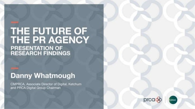 Presentation of Research Findings, by Danny Whatmough CMPRCA, Associate Director of Digital, Ketchum and PRCA Digital Group Chairman
