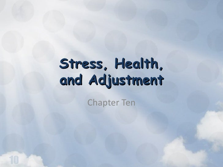 Stress, Health,and Adjustment    Chapter Ten
