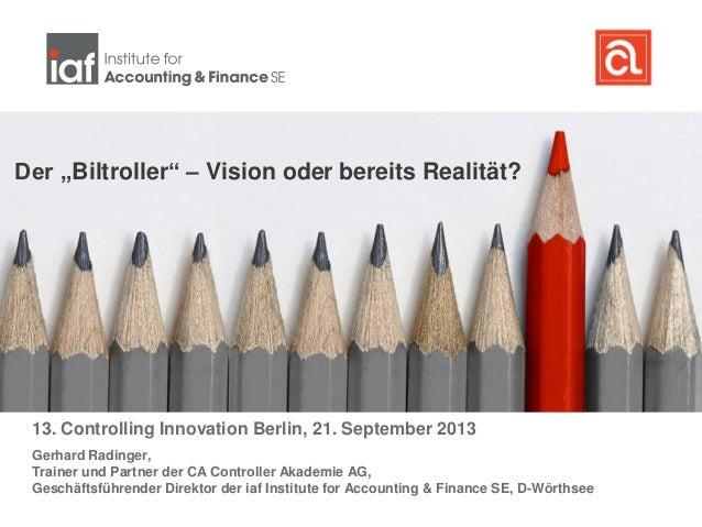 """Der """"Biltroller"""" – Vision oder bereits Realität? 13. Controlling Innovation Berlin, 21. September 2013 Gerhard Radinger, T..."""