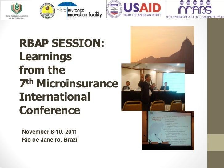 RBAPSESSION:Learningsfromthe7thMicroinsuranceInternationalConferenceNovember 8-10, 2011Rio de Janeiro, Brazil