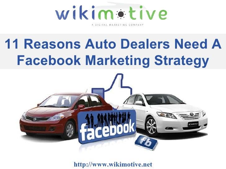 http://www.wikimotive.net 11 Reasons Auto Dealers Need A Facebook Marketing Strategy