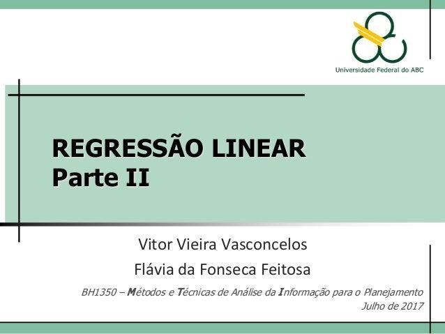 REGRESSÃO LINEAR Parte II Vitor Vieira Vasconcelos BH1350 – Métodos e Técnicas de Análise da Informação para o Planejament...