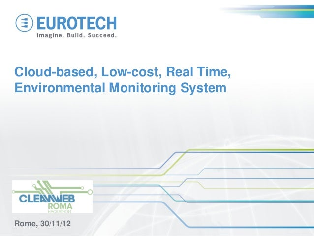 Cloud-based, Low-cost, Real Time,Environmental Monitoring SystemRome, 30/11/12
