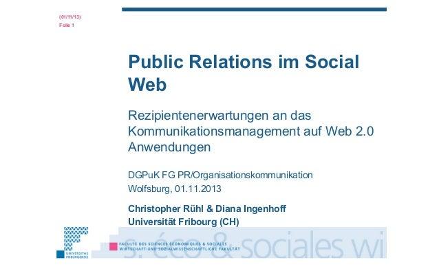 (01/11/13) Folie 1  Public Relations im Social Web Rezipientenerwartungen an das Kommunikationsmanagement auf Web 2.0 Anwe...