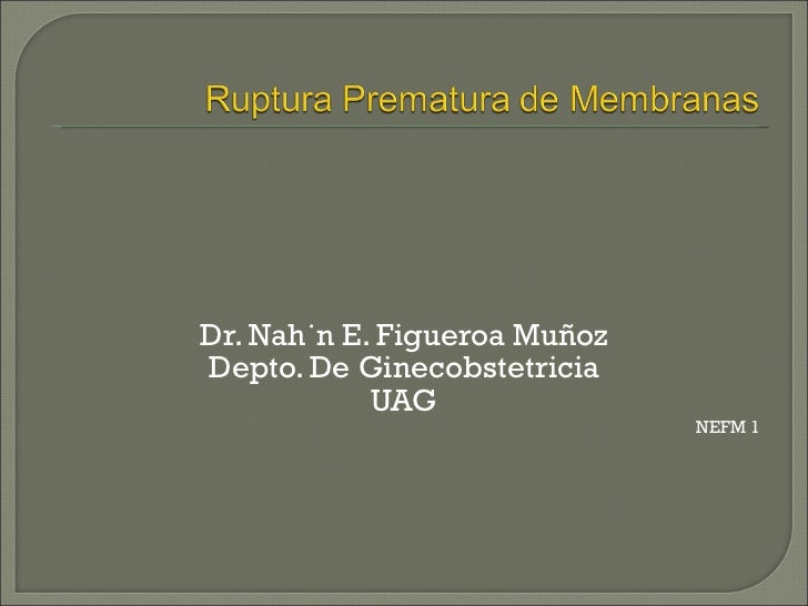 <ul><li>Dr. Nahún E. Figueroa Muñoz </li></ul><ul><li>Depto. De Ginecobstetricia </li></ul><ul><li>UAG </li></ul><ul><li>N...