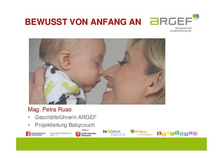 BEWUSST VON ANFANG ANMag. Petra Ruso• Geschäftsführerin ARGEF• Projektleitung Babycouch