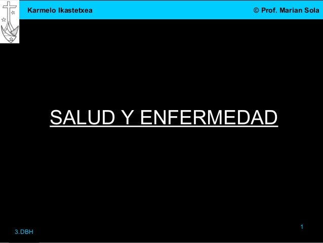 Karmelo Ikastetxea    © Prof. Marian Sola         SALUD Y ENFERMEDAD                                      13.DBH