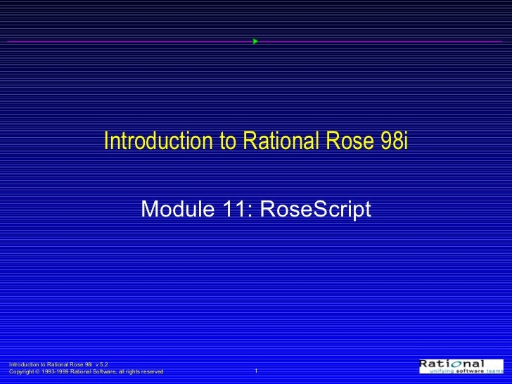 Introduction to Rational Rose 98i Module 11: RoseScript