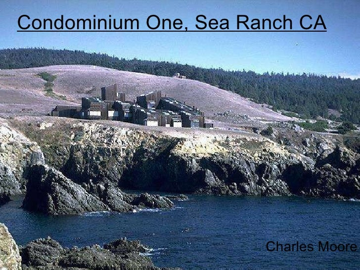 <ul><li>Charles Moore </li></ul>Condominium One, Sea Ranch CA