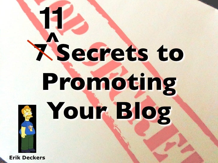 11          ^         7 Secrets to          Promoting          Your Blog Erik Deckers