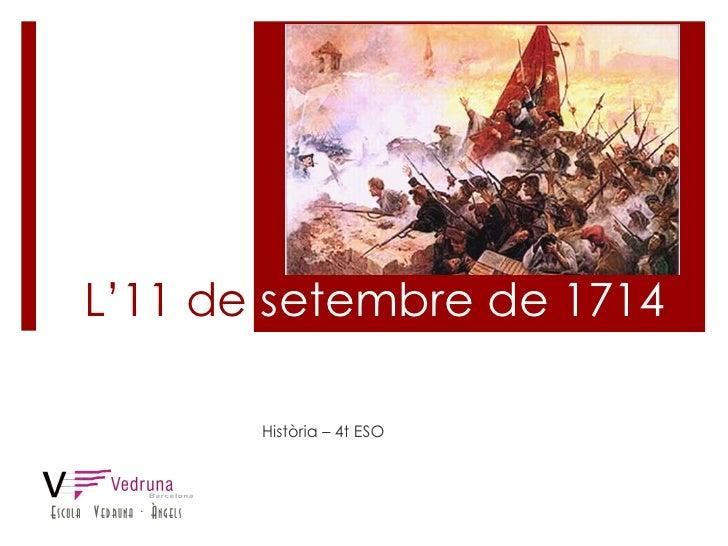 L'11 de  setembre de 1714 Història – 4t ESO