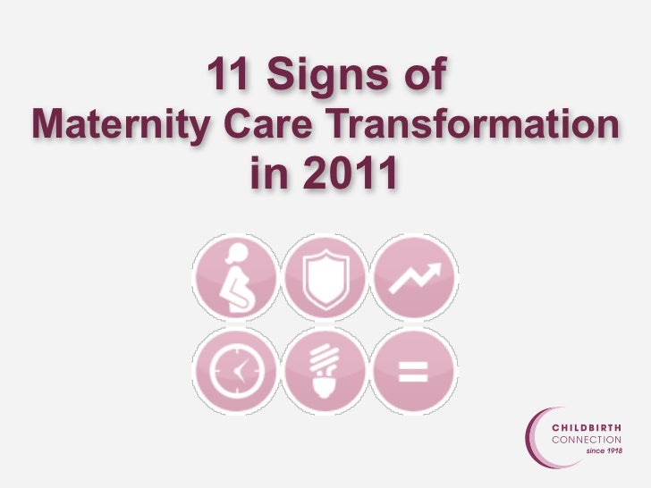 11 Signs ofMaternity Care Transformation          in 2011