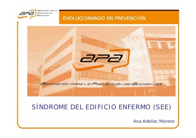 EVOLUCIONANDO EN PREVENCIÓNEVOLUCIONANDO EN PREVENCIÓN SÍNDROME DEL EDIFICIO ENFERMO (SEE) 1 Ana Adellac Moreno