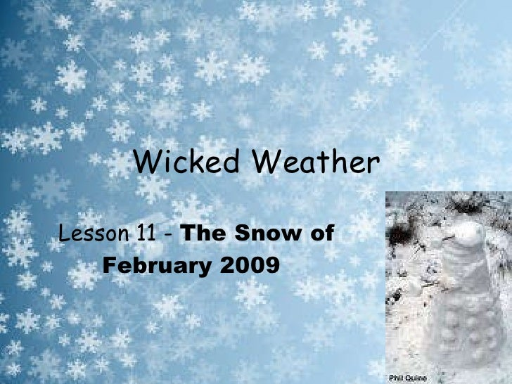 Wicked Weather Lesson 11 -  The Snow of February 2009