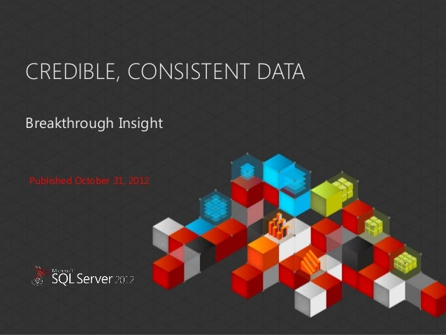 CREDIBLE, CONSISTENT DATABreakthrough InsightThis document has been prepared for limited distribution within Microsoft. Th...