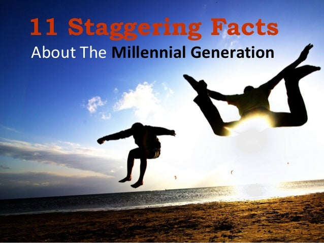 11 Staggering Facts About The Millennial Generation