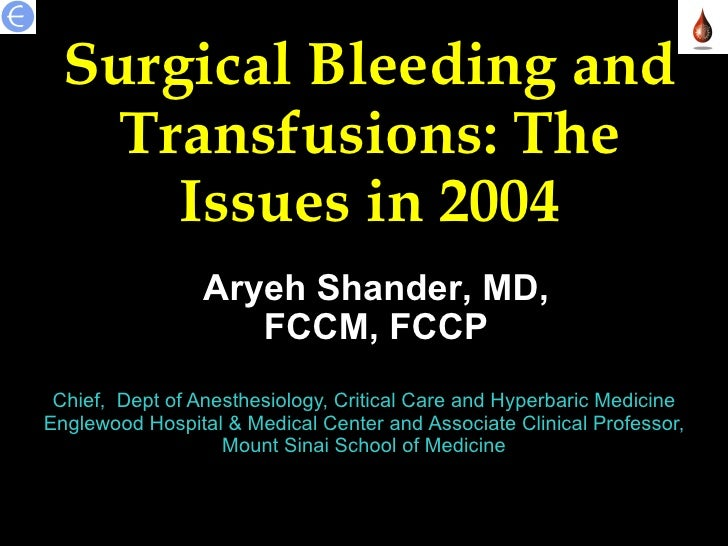 Surgical Bleeding and Transfusions: The Issues in 2004 Chief,  Dept of Anesthesiology, Critical Care and Hyperbaric Medici...