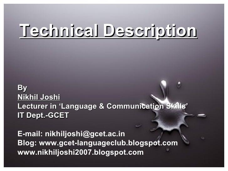 Technical Description By Nikhil Joshi Lecturer in 'Language & Communication Skills' IT Dept.-GCET E-mail: nikhiljoshi@gcet...
