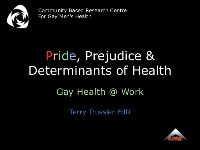 Community Based Research Centre For Gay Men's Health  Pride, Prejudice &Determinants of Health       Gay Health @ Work    ...
