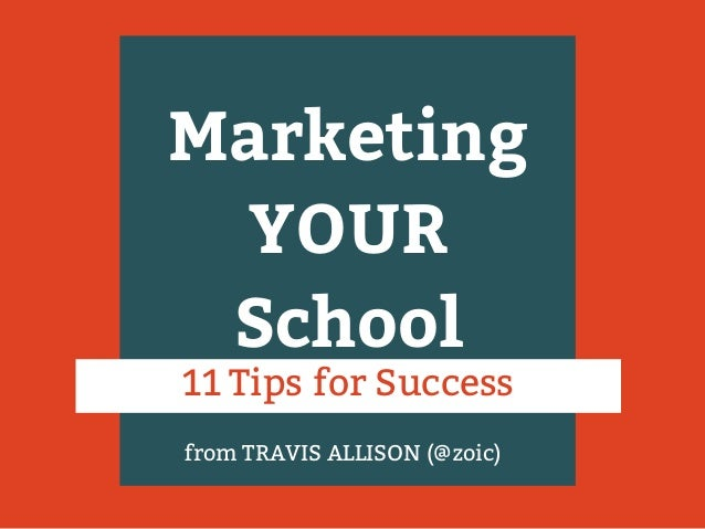 Marketing YOUR School 11 Tips for Success from TRAVIS ALLISON (@zoic)