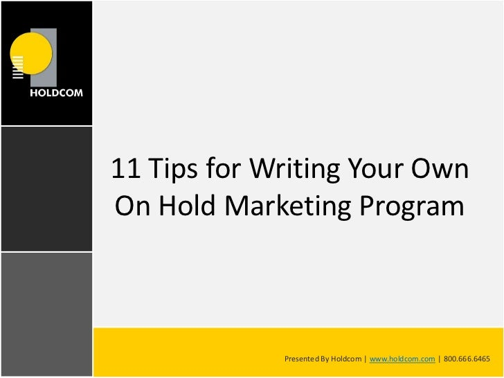 11 Tips for Writing Your Own On Hold Marketing Program<br />Presented By Holdcom | www.holdcom.com | 800.666.6465<br />