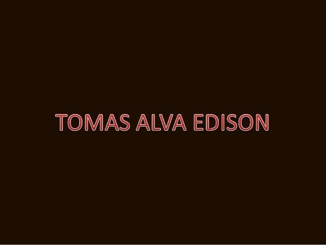 EDISON (Tomás Alva) -Biog- Ilustre físicomexicano y extraordinario inventorcontemporáneo que por habérsele trasladadodesde...