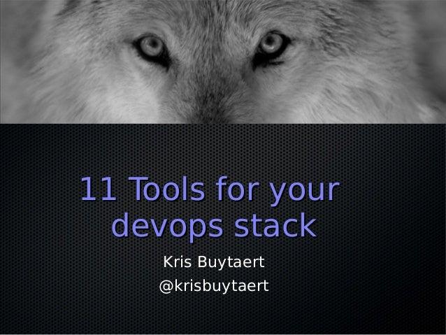 11 Tools for your  devops stack     Kris Buytaert     @krisbuytaert