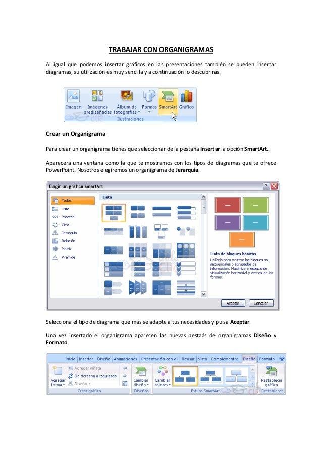 TRABAJAR CON ORGANIGRAMAS Al igual que podemos insertar gráficos en las presentaciones también se pueden insertar diagrama...