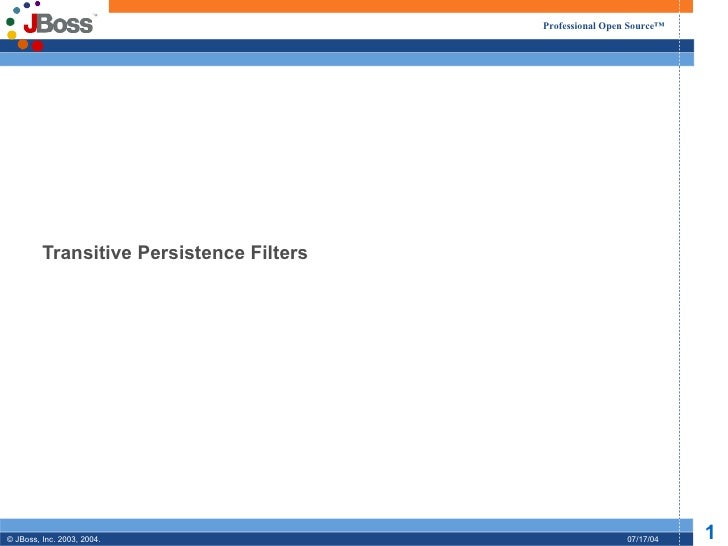 Professional Open Source™         Transitive Persistence Filters© JBoss, Inc. 2003, 2004.                                 ...