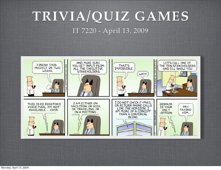 TRIVIA/QUIZ GAMES                              IT 7220 - April 13, 2009     Monday, April 13, 2009