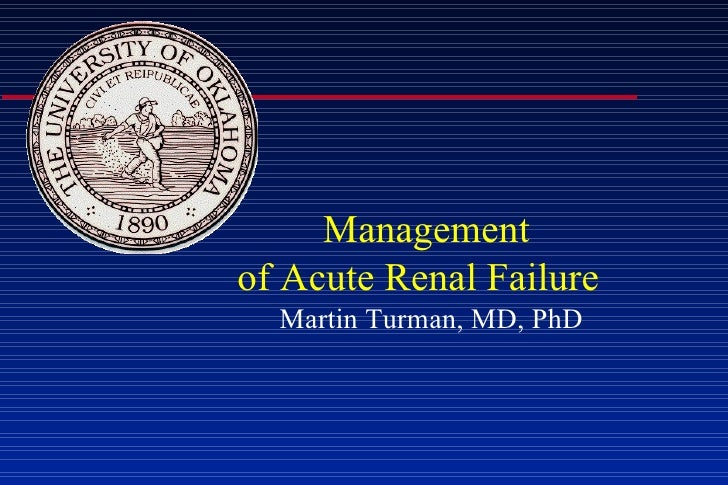 Management  of Acute Renal Failure Martin Turman, MD, PhD
