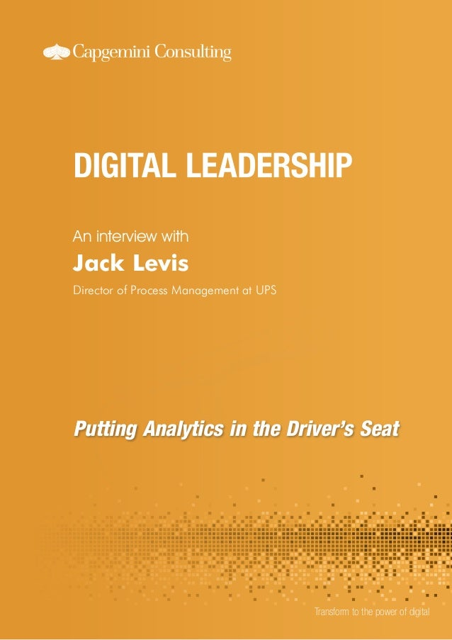 An interview with  Jack Levis Director of Process Management at UPS  Putting Analytics in the Driver's Seat  Transform to ...