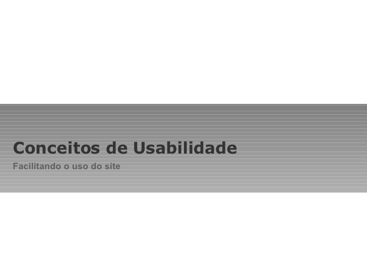 Conceitos de Usabilidade Facilitando o uso do site