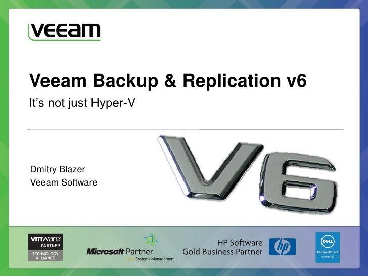 Veeam Backup & Replication v6It's not just Hyper-VDmitry BlazerVeeam Software