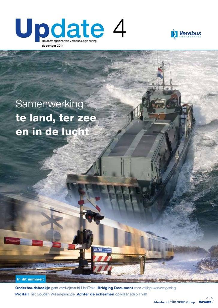 Update 4       Relatiemagazine van Verebus Engineering               december 2011Samenwerkingte land, ter zeeen in de luc...