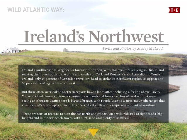 Ireland's Northwest Ireland's southwest has long been a tourist destination, with most visitors arriving in Dublin and mak...