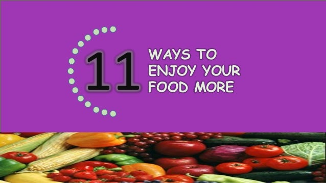 11 Ways to Enjoy Your Food More